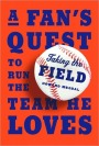 """Interview with Author Howard Megdal: """"Taking the Field: A Fan's Quest to Run the Team HeLoves"""""""