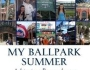 Baseball Book Review: My Ballpark Summer: What Taking Myself Out To The Ballgame Taught Me – By Alicia Barnhart