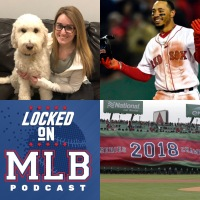 Talking Red Sox with Lauren Campbell: Locked On MLB - July 21, 2019